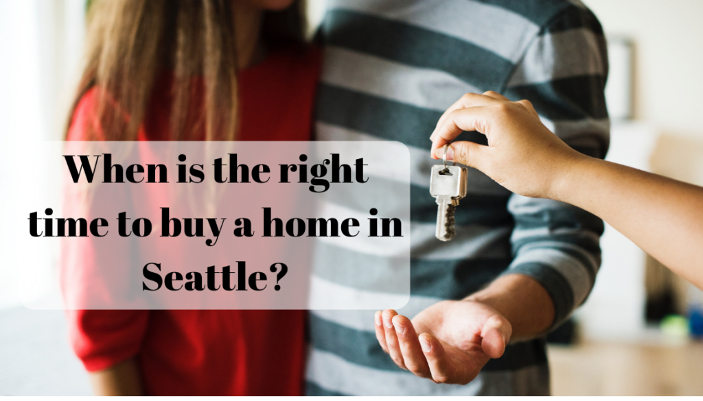 When to buy a house in Seattle  Is it already too late?