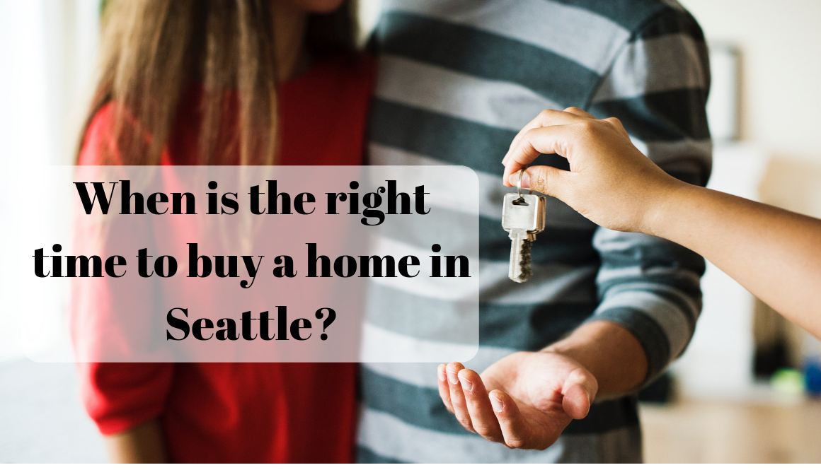 When is the right time to buy a home in Seattle_